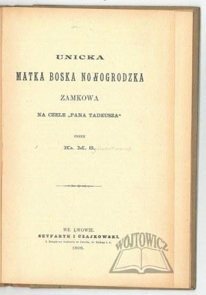 (MARJAŃSKI S.) Ks. M. S., Unicka Matka Boska Nowogrodzka Zamkowa na czele
