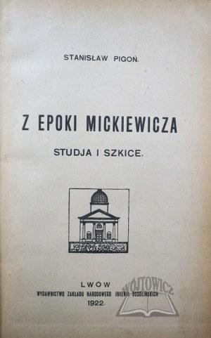 PIGOŃ Stanisław, Z epoki Mickiewicza. Studja i szkice.