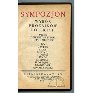 ADAMCZEWSKI Stanisław, Sympozjon. Wybór prozaików polskich wieku dziewiętnastego i dwudziestego.
