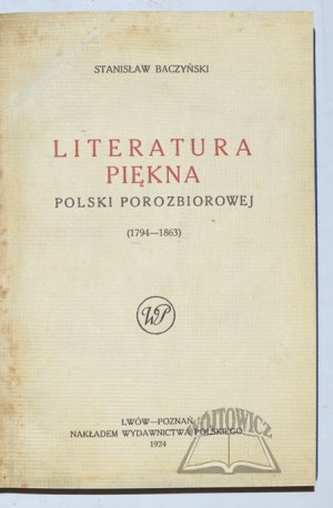 BACZYŃSKI Stanisław, Literatura piękna Polski porozbiorowej (1794-1863).