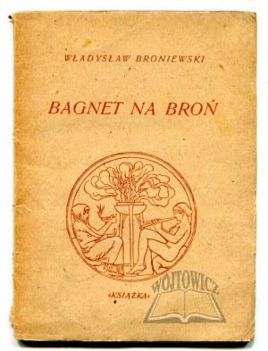 BRONIEWSKI Władysław, Bagnet na broń.