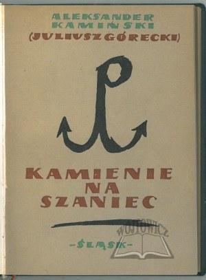 KAMIŃSKI Aleksander (Górecki Juliusz), Kamienie na szaniec.