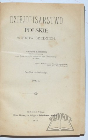 ZEISSBERG H.(einrich Ritter von), Dziejopisarstwo polskie wieków średnich.