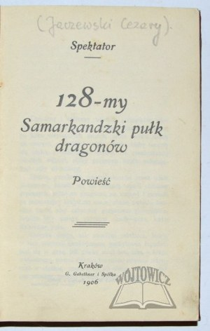 (JACZEWSKI Cezary) Spektator., 128-my Samarkandzki pułk dragonów.