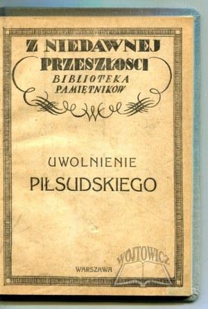 PASZKOWSKA M., Demidowicz-Demidecki K., Mazurkiewicz Wł., Prauss K., Miklaszewski J., Uwolnienie Piłsudskiego.