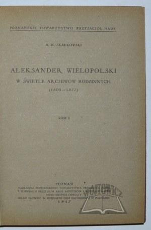 SKAŁKOWSKI Adam M., Aleksander Wielopolski w świetle archiwów rodzinnych (1803 - 1877).