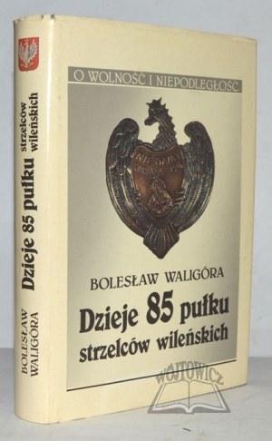 WALIGÓRA Bolesław, Dzieje 85 pułku strzelców wileńskich.