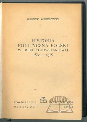 WERESZYCKI Henryk, Historia polityczna Polski w dobie powstaniowej 1864-1918.