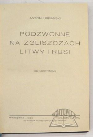 URBAŃSKI Antoni, Podzwonne na zgliszczach Litwy i Rusi.