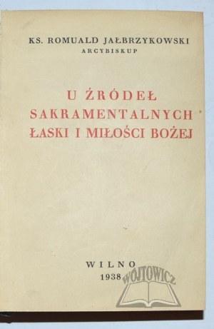 JAŁBRZYKOWSKI Romuald ks., U źródeł sakramentalnych łaski i miłości Bożej.