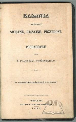 WRÓŻEWSKI Franciszek X., Kazania adwentowe, świętne, passyjne, przygodne i pogrzebowe