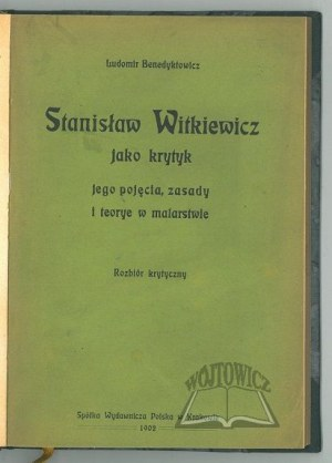 BENEDYKTOWICZ Ludomir, Stanisław Witkiewicz jako krytyk jego pojęcia, zasady i teorye w malarstwie.
