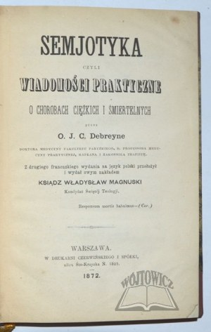 DEBREYNE Pierre Jean Corneille (1786-1867), Semjotyka czyli wiadomości praktyczne o chorobach ciężkich i śmiertelnych