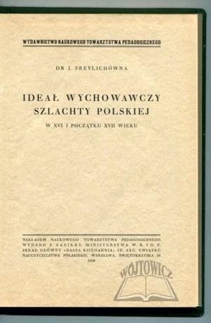 FREYLICHÓWNA J., Ideał wychowawczy szlachty polskiej w XVI i początku XVII wieku.