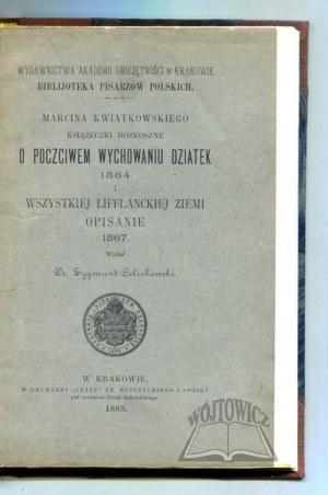 KWIATKOWSKI Marcin, Książeczki rozkoszne o poczciwem wychowaniu dziatek 1564 i wszystkiej Lifflanckiej ziemi opisanie 1567.