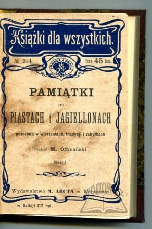 OFFMAŃSKI Mieczysław, Pamiątki po Piastach i Jagiellonach pozostałe w wierzeniach, tradycji i zabytkach.