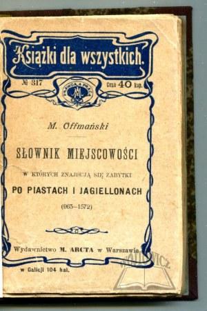 OFFMAŃSKI Mieczysław, Słownik miejscowości w których znajdują się jeszcze zabytki czasów Piastowskich i Jagielońskich (963-1572).