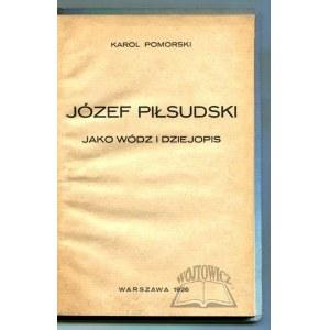 POMORSKI Karol, Józef Piłsudski jako wódz i dziejopis.