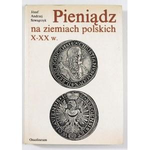 Szwagrzyk Józef Andrzej, Pieniądz na ziemiach polskich X-XX w.