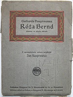 HAUPTMANN GERHARD. Róża Bernd. Dramat w pięciu aktach. Z upoważnienia autora przełożył Jan Kasprowicz