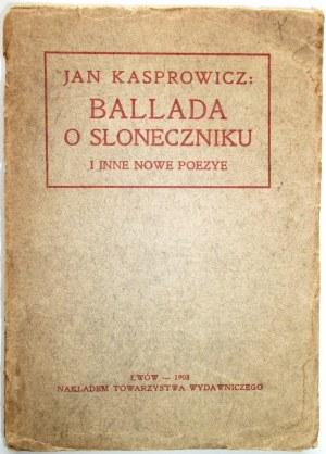 KASPROWICZ JAN. Ballada o słoneczniku i inne nowe poezye. Lwów 1908. Nakładem Towarzystwa Wydawniczego