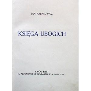 KASPROWICZ JAN. Księga ubogich. Lwów 1916. Wyd. H. Altenberg, G. Seyfarth, E. Wende i Sp. Druk. Ossolineum