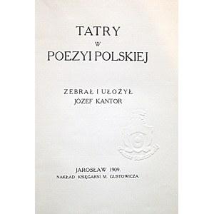 TATRY W POEZYI POLSKIEJ. Zebrał i ułożył Józef Kantor. Jarosław 1909. Nakł. Księgarni M. Gustowicza. Druk