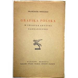 SIEDLECKI FRANCISZEK. Grafika Polska w świetle krytyki zagranicznej. W-wa 1927. Nakł
