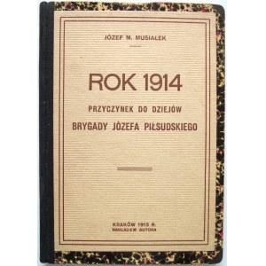 MUSIAŁEK JÓZEF. M. Rok 1914. Przyczynek do dziejów Brygady Józefa Piłsudskiego. Kraków 1915. Nakładem autora