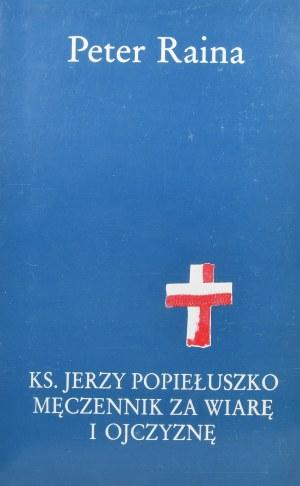 Raina Peter - Ks. Jerzy Popiełuszko męczennik za wiarę i ojczyznę.