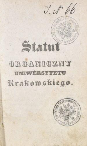 Statut organiczny Uniwersytetu Krakowskiego. Statut urządzający Liceum S. Anny w Krakowie. Modyfikacje Statutu Uniwersytetu Krakowskiego