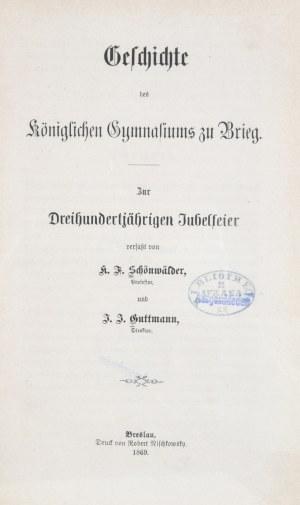 Schonwalder K[arl] F[riedrich], Guttmann J[ohann] - Geschichte des koniglichen Gymnasiums zu Brieg
