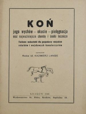 Langie Kazimierz - Koń jego wychów - okucie - pielęgnacja oraz najważaniejsze choroby i środki lecznicze.