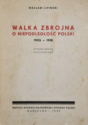 Lipiński Wacław - Walka zbrojna o niepodległość Polski 1905 - 1918
