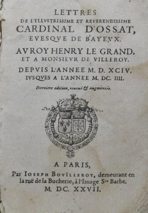 Ossat [Arnaud] - Lettres de l'illustrissime et reverendissime cardinal d'Ossat, eveque de Bayeux. Avroy Henry le Grand, et a monsieur de Villeroy.