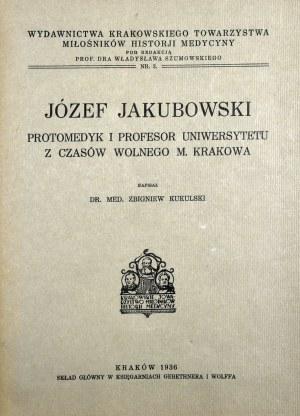 Kukulski Zbigniew - Józef Jakubowski protomedyk i profesor z czasów Wolnego m. Krakowa.