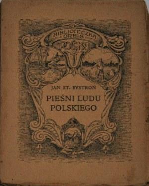 Bystroń Jan St[anisław] - Pieśni ludu polskiego.