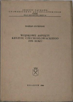 Zgórniak Marian - Wojskowe aspekty kryzysu czechosłowackiego 1938 roku.