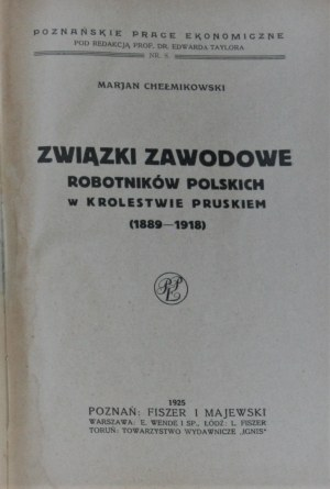 Chełmikowski Marjan - Związki zawodowe robotników polskich w Królestwie Pruskiem (1889-1918).