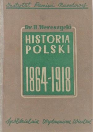 Wereszycki Henryk - Historia polityczna Polski w dobie popowstaniowej 1864-1918.