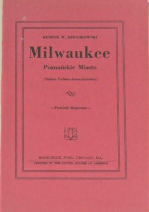 Dziulikowski Henryk W. - Milwaukee Poznańskie Miasto. (Szkice polsko-amerykańskie).