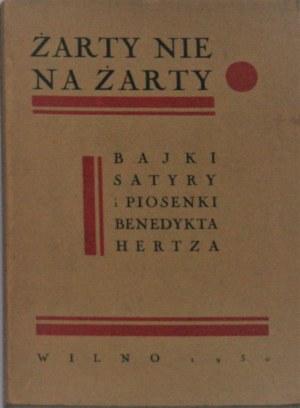 Hertz Benedykt - Żarty nie na żarty. Bajki, satyry i piosenki ... (1900-1930). Wilno 1930 Nakł. i druk. Ludwika Chomińskiego.