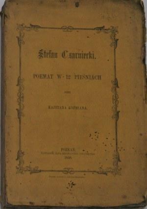 Koźmian Kajetan - Stefan Czarniecki. Poemat w 12 pieśniach przez ... Poznań 1858 Nakł. Jana Konstantego Żupańskiego.