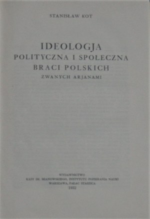 Kot Stanisław - Ideologja polityczna i społeczna Braci polskich zwanych arjanami.