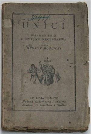 Mościcki Henryk - Unici. Wspomnienia z dziejów męczeństwa zebrał ... . Warszawa 1918