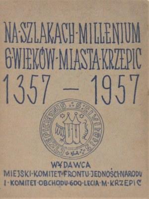 [Kozielewski Ignacy] - Sześć wieków Krzepic 1357-1957. Na szlakach Milenium.