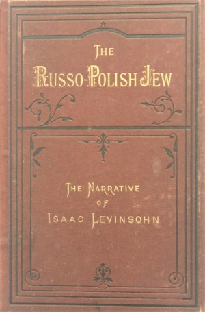 Levinsohn Isaac - The Russo-Polish Jew: a narrative of the conversion from the darkness of judaism to the light and liberty of the gospel of Christ of ...