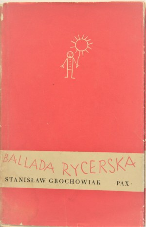 Grochowiak Stanisław - Ballada rycerska. Warszawa 1956 Wyd. Pax. Wyd. 1.