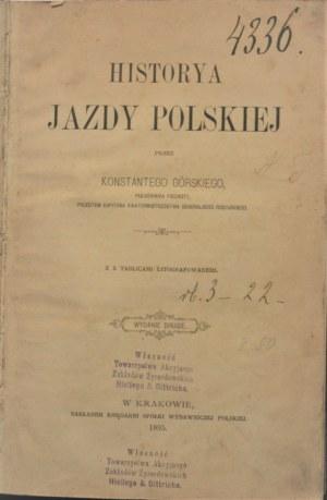 Górski Konstanty - Historya jazdy polskiej przez... Z 3 tablicami litografowanemi. Wyd. 2. Kraków 1895.