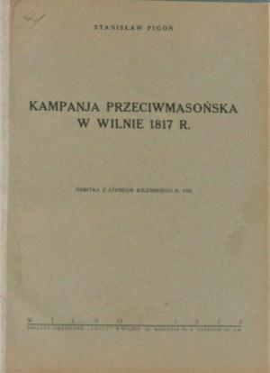 Pigoń Stanisław - Kampanja przeciwmasońska w Wilnie 1817 r. Wilno 1933.